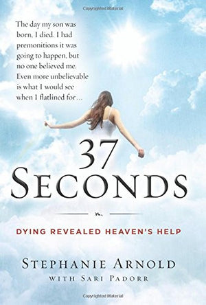 37 Seconds: Dying Revealed Heaven's Help--A Mother's Journey