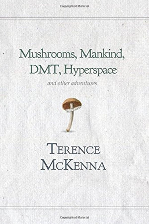 Mushrooms, Mankind, DMT, and Hyperspace
