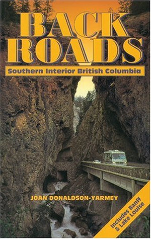 Backroads of Southern Interior British Columbia: From the Rockies to the Coquihalla, Through the Kootenays and the Okanagan
