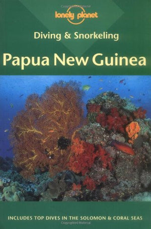 Diving & Snorkeling Papua New Guinea (Lonely Planet Diving and Snorkeling Guides)