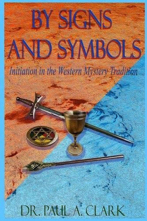 By Signs and Symbols: Initiation in the Western Mystery Tradition