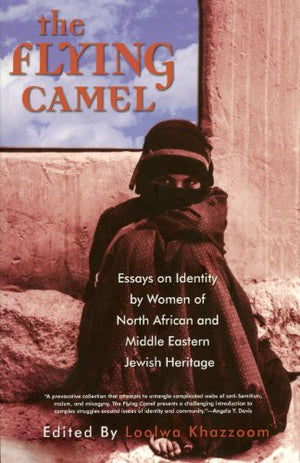 The Flying Camel: Essays on Identity by Women of North African and Middle Eastern Jewish Heritage (Live Girls)
