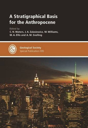 A Stratigraphical Basis for the Anthropocene (Geological Society of London Special Publication)