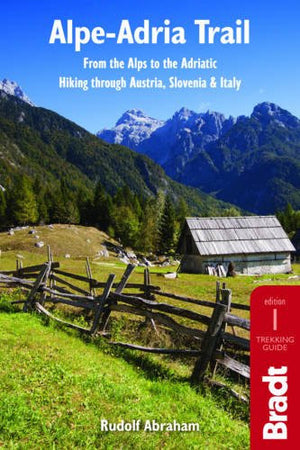 Alpe-Adria Trail: From the Alps to the Adriatic: A Guide to Hiking through Austria, Slovenia and Italy (Bradt Travel Guide Alpe-Adria Trail: From
