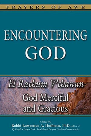 Encountering God: God Merciful and Gracious―El Rachum V'chanun (Prayers of Awe Series)