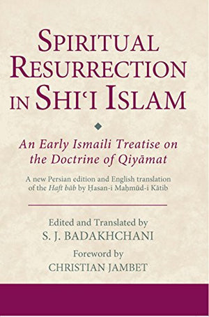 Spiritual Resurrection in Shi'i Islam: An Early Ismaili Treatise on the Doctrine of Qiyāmat (Ismaili Texts and Translations)