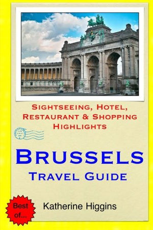 Brussels Travel Guide: Sightseeing, Hotel, Restaurant & Shopping Highlights