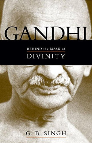 Gandhi: Behind the Mask of Divinity