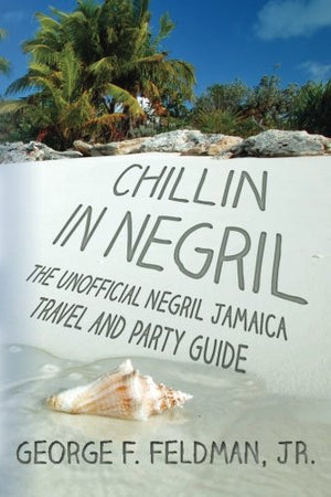 Chillin in  Negril: The Unofficial  Negril Jamaica Travel and Party Guide (Twisted Travel Series)