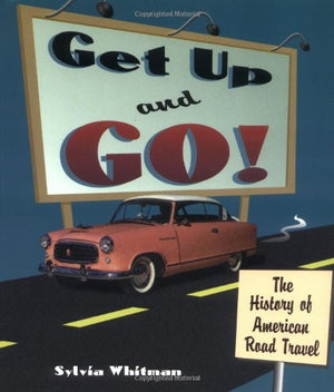 Get Up and Go!: The History of American Road Travel (People's History)