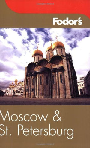 Fodor's Moscow and St. Petersburg, 6th Edition (Fodor's Gold Guides)