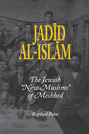 "Jadid al-Islam: The Jewish ""New Muslims"" of Meshhed (Raphael Patai Series in Jewish Folklore and Anthropology)"