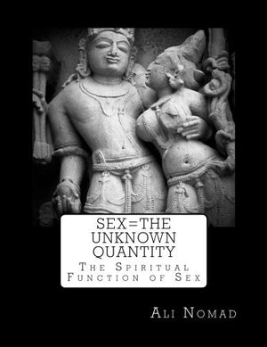 Sex=The Unknown Quantity: The Spiritual Function of Sex