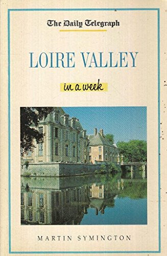 """Daily Telegraph"" Loire Valley in a Week (""Daily Telegraph"" Travel in a Week)"
