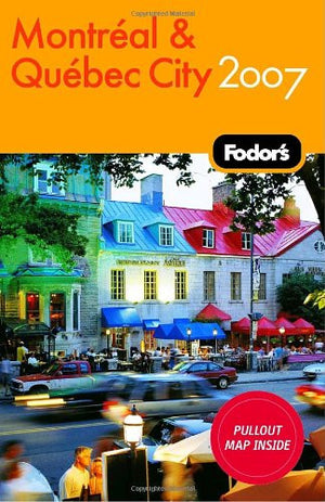 Fodor's Montreal and Quebec City 2007 (Fodor's Gold Guides)