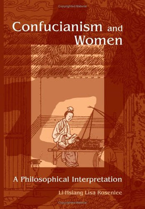 Confucianism and Women: A Philosophical Interpretation (SUNY Series in Chinese Philosophy and Culture (Hardcover))