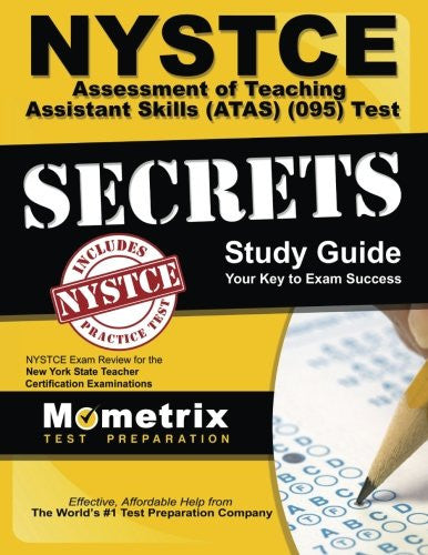 NYSTCE Assessment of Teaching Assistant Skills (ATAS) (095) Test Secrets Study Guide: NYSTCE Exam Review for the New York State Teacher Certificat
