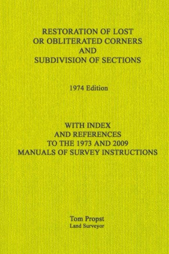 Restoration of Lost or Obliterated Corners and Subdivision of Sections: With Index and references to the 1973 and 2009 Manuals of Survey Instructi