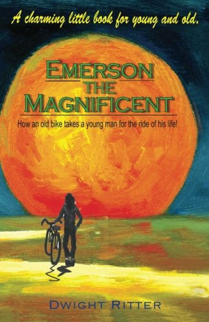 Emerson The Magnificent! - How an Old Bike Takes a Young Man on the Ride of His Life