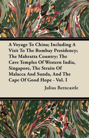 A Voyage To China; Including A Visit To The Bombay Presidency; The Mahratta Country; The Cave Temples Of Western India, Singapore, The Straits Of