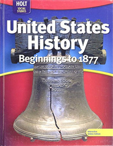 United States History:  Beginnings to 1877 2009, Holt Social Studies