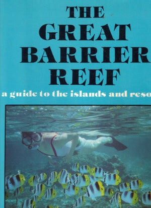 Great Barrier Reef: A Guide to the Islands and Resorts