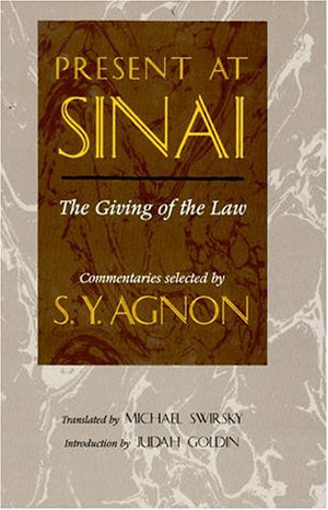 Present at Sinai: The Giving of the Law : Commentaries Selected by S.Y. Agnon