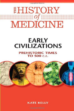 Early Civilizations: Prehistoric Times to 500 C.E. (History of Medicine)