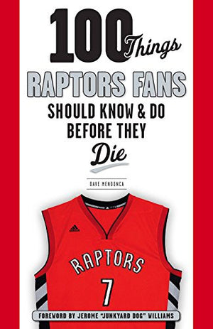 100 Things Raptors Fans Should Know & Do Before They Die (100 Things...Fans Should Know)