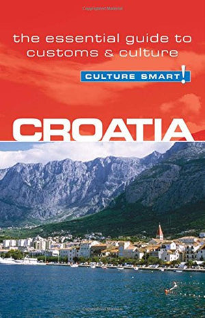 Croatia - Culture Smart!: The Essential Guide to Customs & Culture