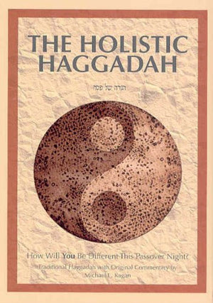 The Holistic Haggadah: How Will You Be Different This Passover Night? Traditional Haggadah with Original Commentary