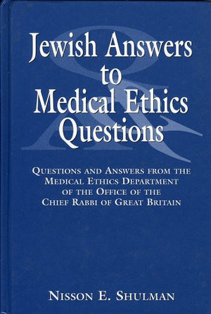 Jewish Answers to Medical Questions: Questions and Answers from the Medical Ethics Department of Chief Rabbi of Great Britain
