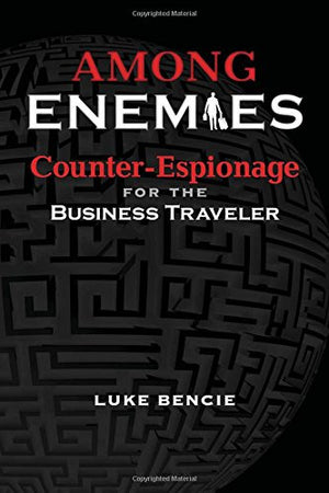 Among Enemies: Counter-Espionage for the Business Traveler