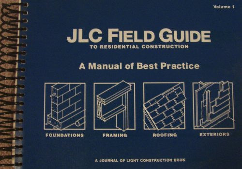 JLC Field Guide to Residential Construction: A Manual of Best Practices, Vol. 1