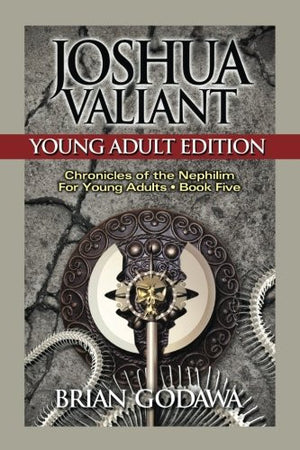 Joshua Valiant: Young Adult Edition (Chronicles of the Nephilim for Young Adults) (Volume 5)