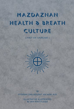 Mazdaznan Health & Breath Culture: The First Six Exercises