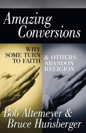 Amazing Conversions: Why Some Turn to Faith & Others Abandon Religion