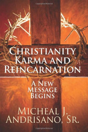 Christianity Karma and Reincarnation: A New Message Begins