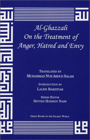 al-Ghazzali On the Treatment of Anger, Hatred and Envy (Alchemy of Happiness)