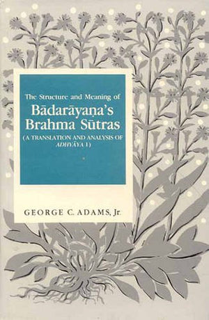 The Structure and Meaning of Badarayana's Brahma Sutras: A Translation and Analysis of Adhyaya 1