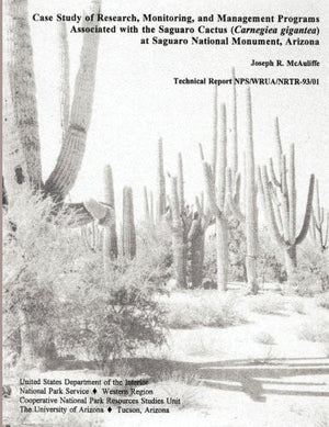 Case Study of Research, Monitoring, and Management Programs Associated with the Saguaro Cactus (Carnegiea gigantea) at Saguaro National Monument,
