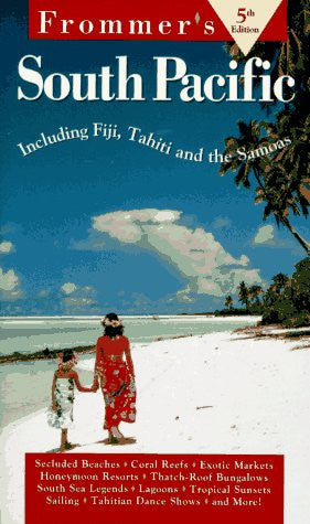 Frommer's South Pacific: Including Tahiti, Fiji, & the Cook Islands (5th ed)