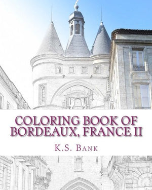 Coloring Book of Bordeaux, France II (Volume 2)