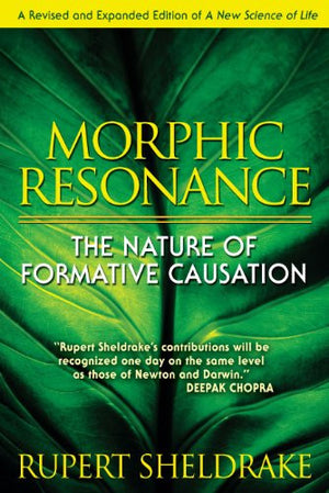 Morphic Resonance: The Nature of Formative Causation