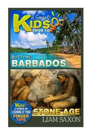A Smart Kids Guide To BUSTLING BARBADOS AND STONE AGE: A World Of Learning At Your Fingertips