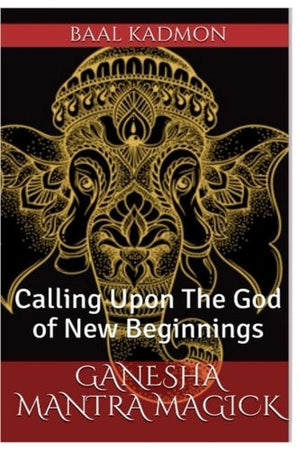 Ganesha Mantra Magick: Calling Upon The God of New Beginnings