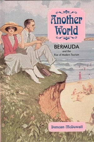 Another World: Bermuda and the Rise of Modern Tourism