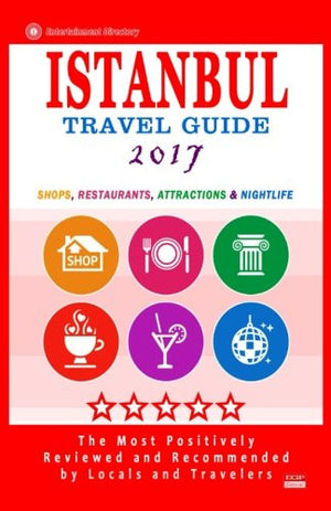 Istanbul Travel Guide 2017: Shops, Restaurants, Arts, Entertainment and Nightlife in Istanbul, Turkey (City Travel Guide 2017).