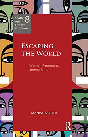 Escaping the World: Women Renouncers among Jains (South Asian History and Culture)