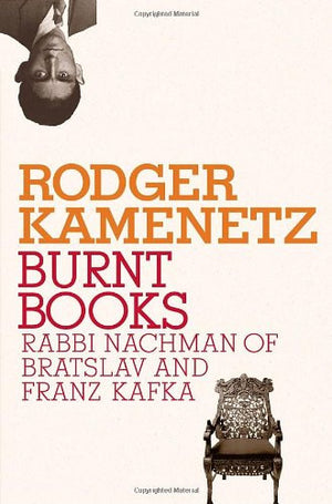 Burnt Books: Rabbi Nachman of Bratslav and Franz Kafka (Jewish Encounters Series)